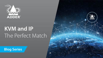 Future-Proof Connectivity: KVM and IP - The Perfect Match