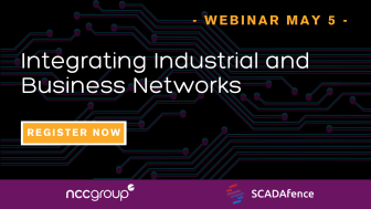 Join NCC Group & SCADAfence on May 5 for a webinar on Integrating Industrial and Business Networks!