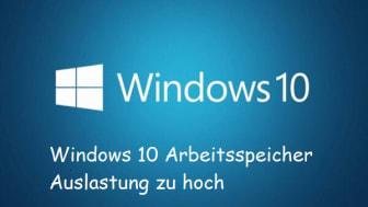 Windows 10 Arbeitsspeicher Auslastung zu hoch