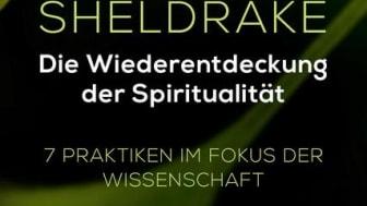 Die wissenschaftliche Basis aller spirituellen Praxis - Das persönlichste Buch des bekannten Biologen Rupert Sheldrake