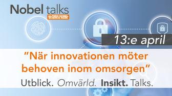 """Nobel talks 13 April – """"När innovationen möter behoven inom omsorgen"""""""