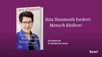 Rita Süssmuth: »Überlasst die Welt nicht den Wahnsinnigen!«