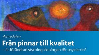 Seminarium i Almedalen om framtidens psykiatri. Från pinnar till kvalitet - är förändrad styrning lösningen för psykiatrin?
