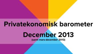 Privatekonomisk barometer december 2013 (inklusive mars-december)