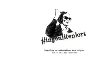 Ny utställning om Astrid Lindgren som opinionsbildare – #ingenlitenlort