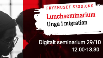 Fryshuset Sessions – digitalt lunchseminarium om Unga i migration