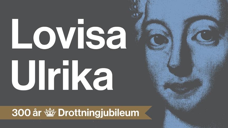 Drottningjubileum! Lovisa Ulrika 300 år.