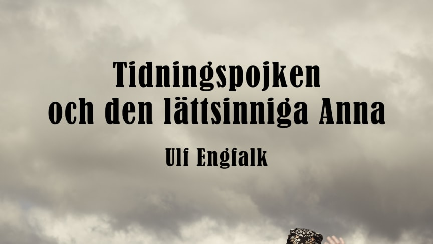 Tidningspojken och den lättsinniga Anna av Ulf Engfalk