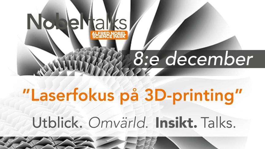 """Nobel talks 8 December – """"Laserfokus på 3D-printing"""""""