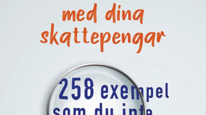 Ny bok: Slöseriet med dina skattepengar - 258 exempel som du inte vill betala för av Johan Gustafsson