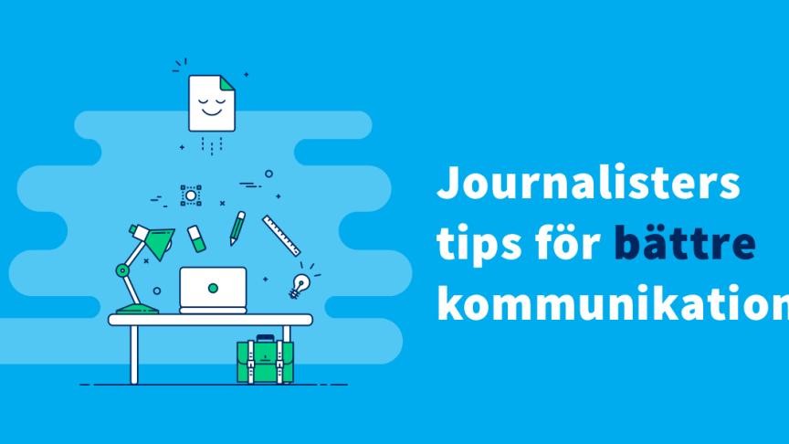 Journalisters tips för bättre kommunikation!