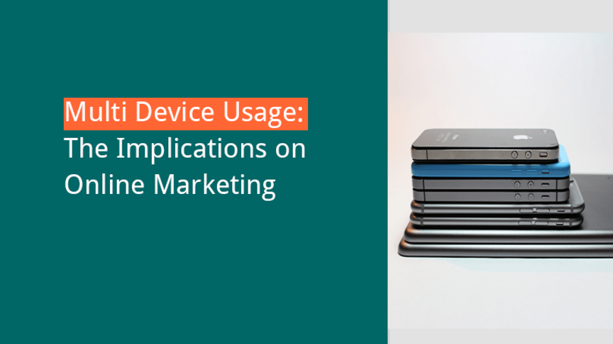 Multi-Device Usage and the Implications on Online-Marketing