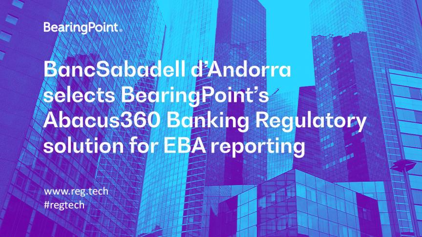 BancSabadell dAndorra selects BearingPoint's Abacus360 Banking Regulatory solution for EBA reporting
