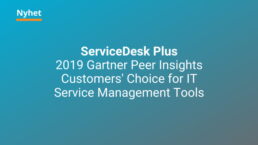 ServiceDesk Plus har utnämnts till 2019 Gartner Peer Insights Customers' Choice for IT Service Management Tools