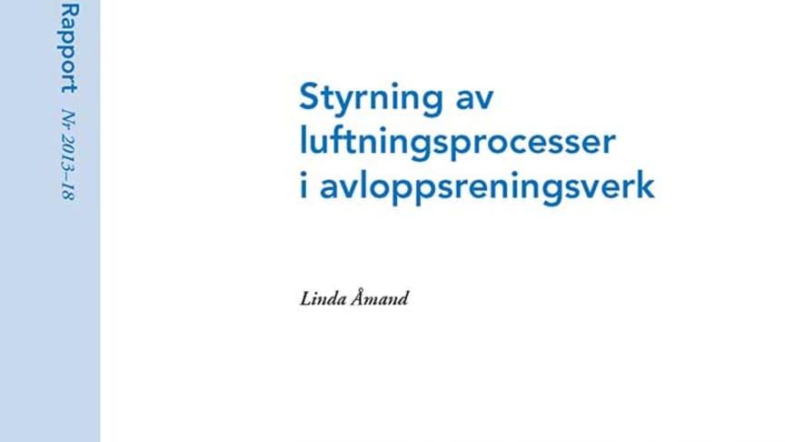 SVU-rapport 2013-18: Styrning av luftningsprocesser i avloppsreningsverk (Avlopp & Miljö)