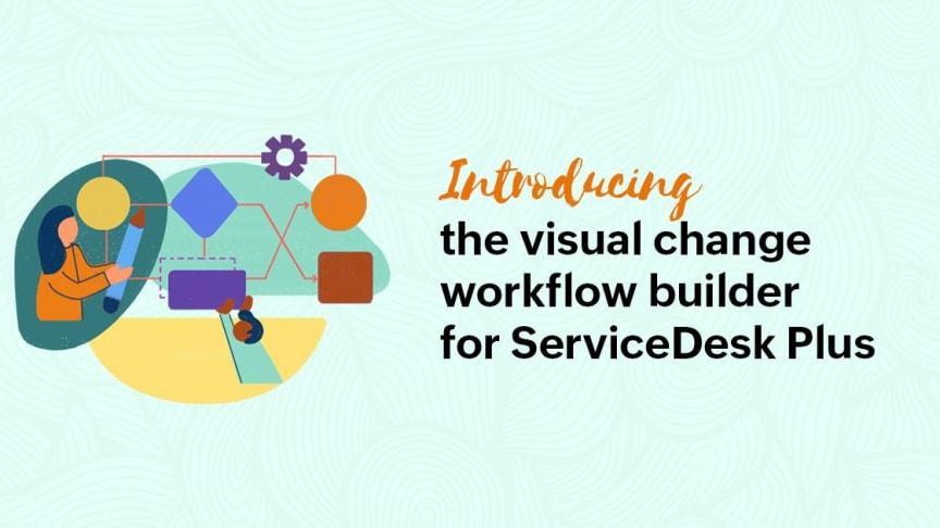 ServiceDesk Plus får nytt visuellt change workflow