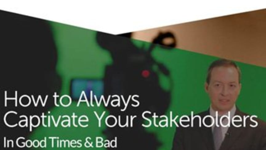How to Always Captivate Your Stakeholders In Good Times & Bad