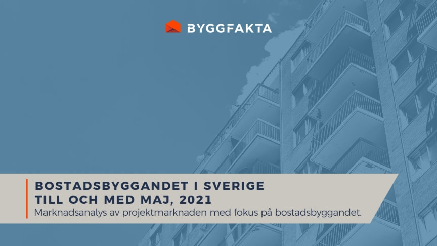 Byggstarts- och projekteringsstatistik gällande nya flerbostadshus i Sverige t o m maj 2021.