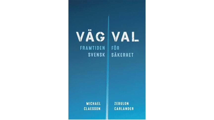 """Folk och Försvar ger ut boken """"Vägval – Framtiden för svensk säkerhet"""""""