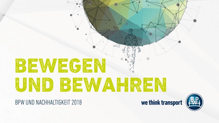 Bewegen und Bewahren: Der BPW Nachhaltigkeitsbericht 2018 ist jetzt online