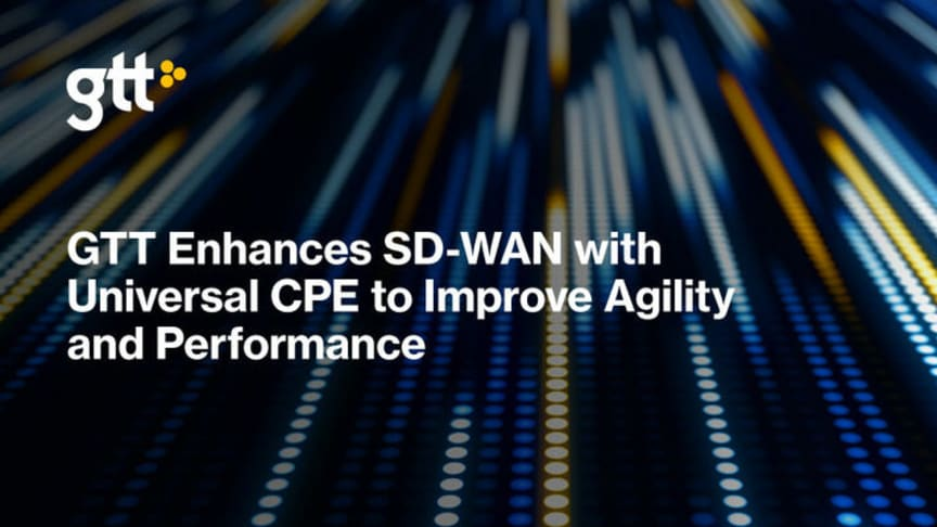 GTT utökar SD-WAN med universell CPE för förbättrad flexibilitet och prestanda