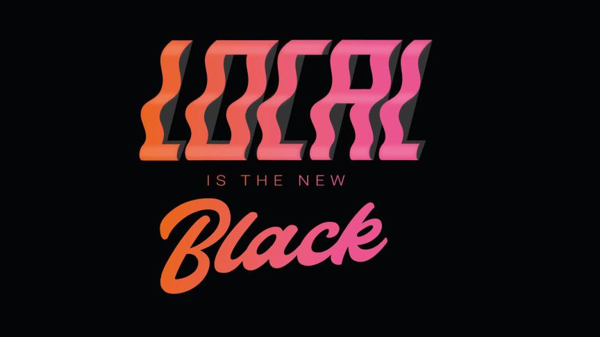 Local is the new Black  – en gemensam satsning över hela landet