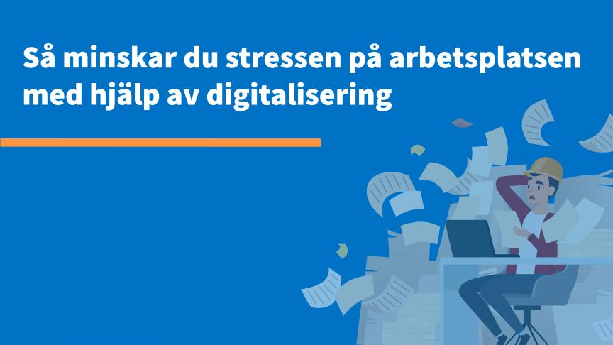 Så minskar du stressen på arbetsplatsen med hjälp av digitalisering