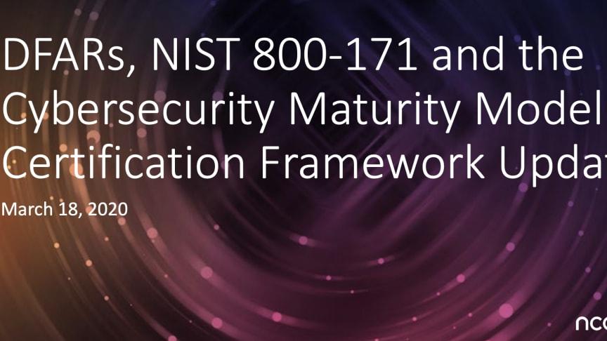 CMMC Webinar: DFARs, NIST 800-171 and the Cybersecurity Maturity Model Certification Framework Update