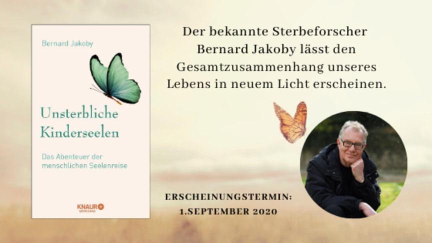Unsterbliche Kinderseelen: Sterbeforscher Bernard Jakoby über das Abenteuer der menschlichen Seelenreise