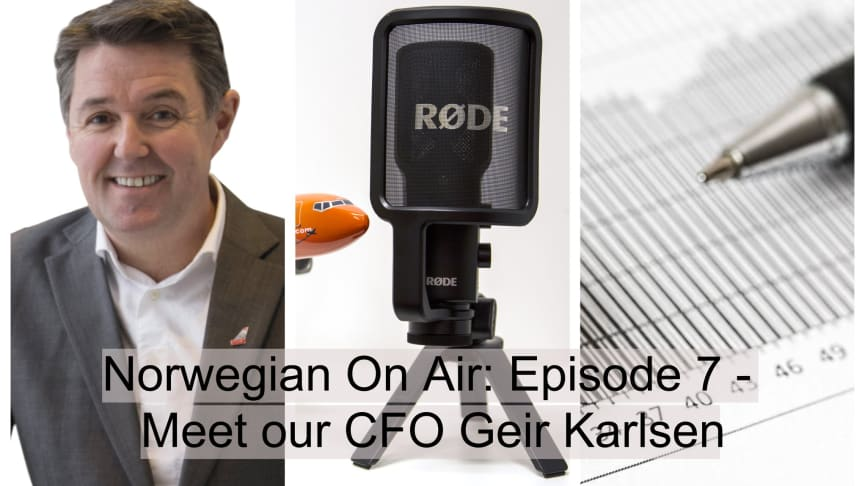 Norwegian - On Air episode #7: CFO Geir Karlsen