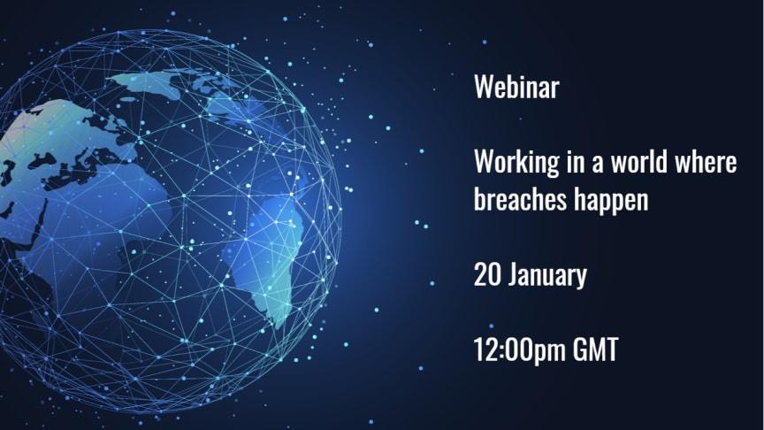 Webinar: Working in a world where breaches happen