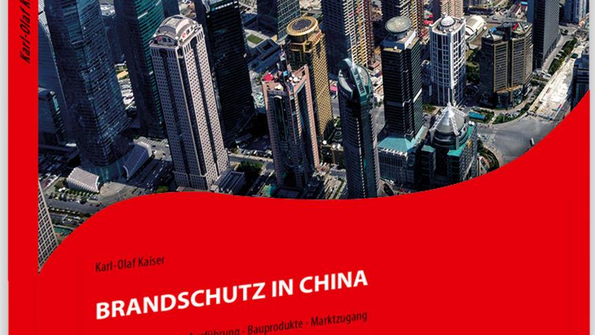Wichtige Brandschutz-Grundlagen für einen erfolgreichen Markteintritt in China