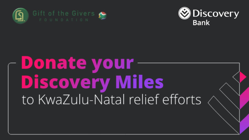 Discovery Bank clients can now donate Discovery Miles to the relief efforts underway in KwaZulu-Natal