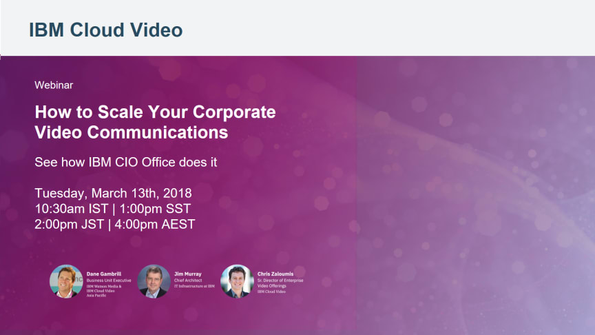 APAC webinar: How to Scale Your Corporate Video Communications  (See how IBM CIO Office does it)