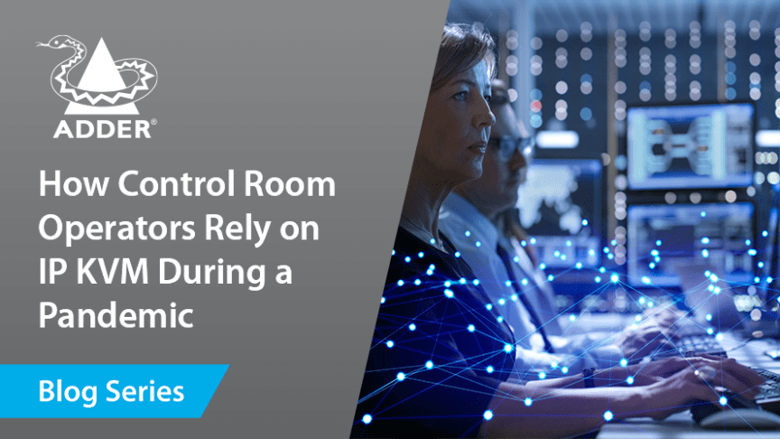 How Control Room Operators Rely on IP KVM During a Pandemic