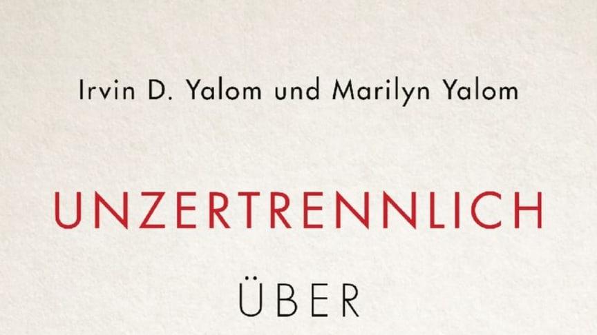 Irvin D. Yalom, Marilyn Yalom - Unzertrennlich - Über den Tod und das Leben