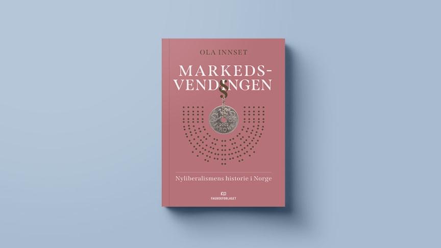 Ola Innset: Markedsvendingen – Nyliberalismens historie i Norge