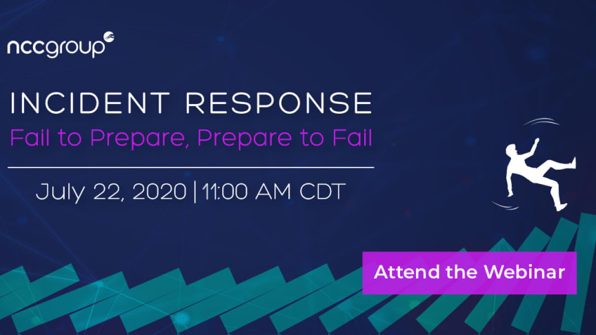"Join us on July 22, 2020 11:00 AM - 12:00 PM CDT for our latest webinar ""Incident Response - Fail to Prepare, Prepare to Fail"". Sign up using the link above or by visiting the link here: https://nccgroupus.lpages.co/irwebinar072220/."