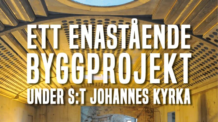Enastående byggprojekt under S:t Johannes kyrka