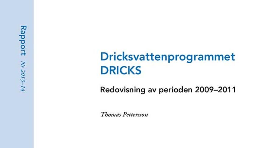 SVU-rapport 2013-14: Dricksvattenprogrammet DRICKS – redovisning av perioden 2009–2011 (Dricksvatten)