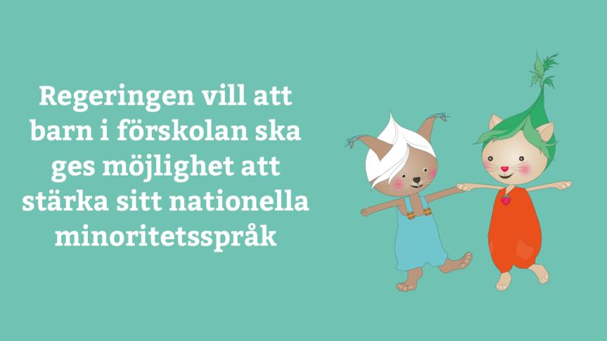 Regeringen vill att barn i förskolan ska ges möjlighet att stärka sitt nationella minoritetsspråk