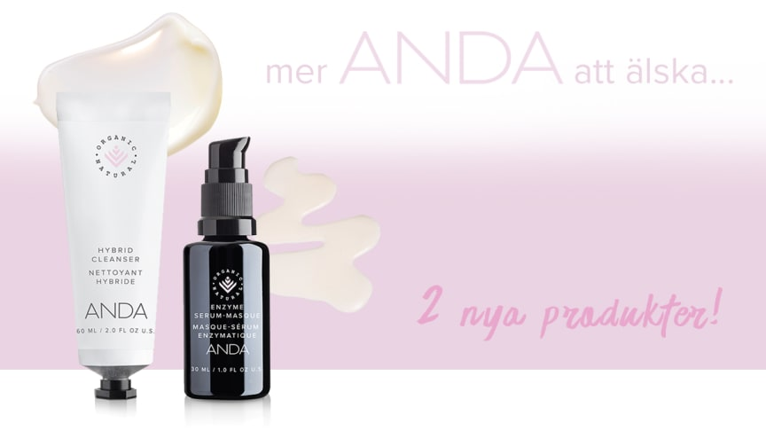 Två nya produkter! ANDA Hybrid Cleanser & ANDA Enzyme Serum-Masque