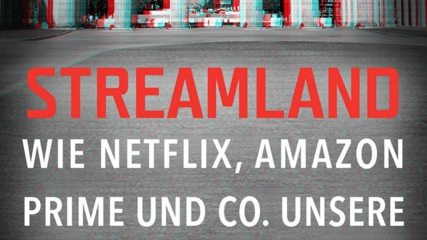 Streamland - Wie Netflix, Amazon Prime & Co. unsere Demokratie bedrohen