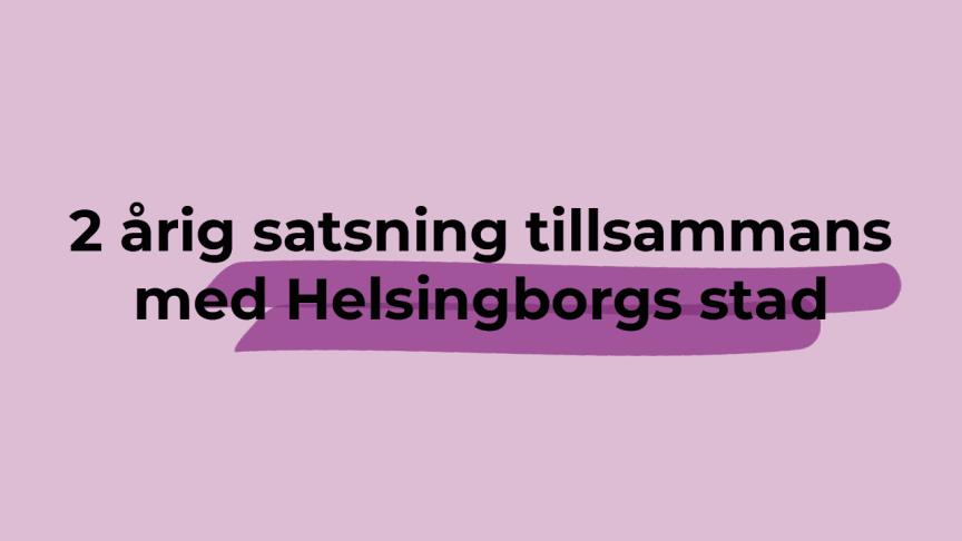 2 årig satsning tillsammans med Helsingborgs stad