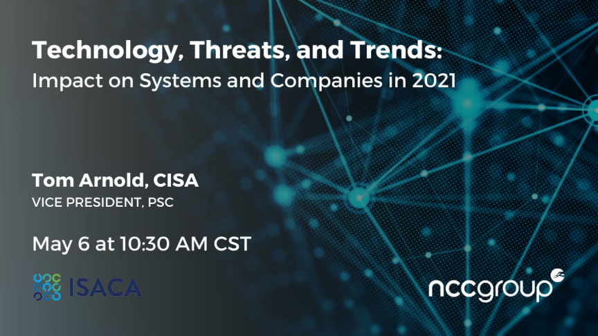Join PSC's very own Tom Arnold at ISACA on May 6 for Technology, Threats and Trends: Impact on Systems and Companies in 2021!