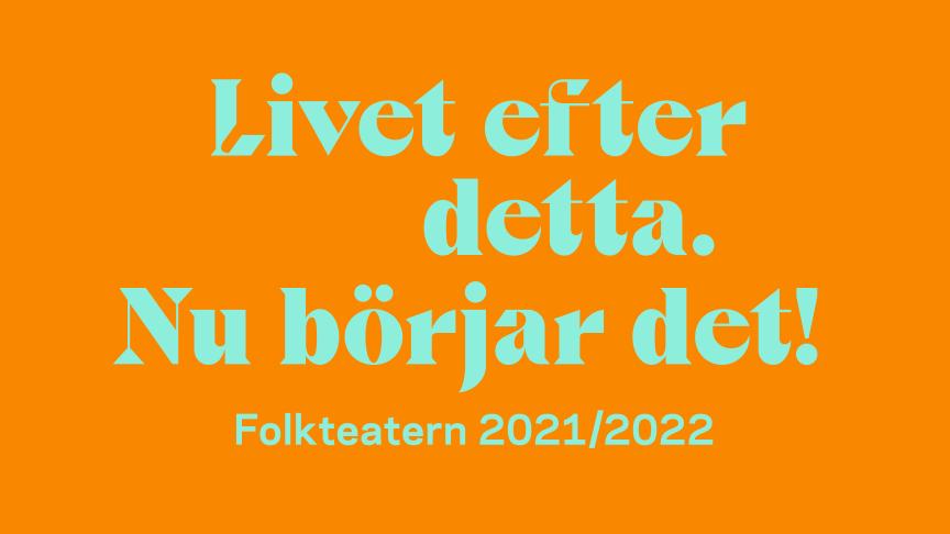 Livet efter detta. Nu börjar det. Spelåret 2021/2022 på Folkteatern Göteborg