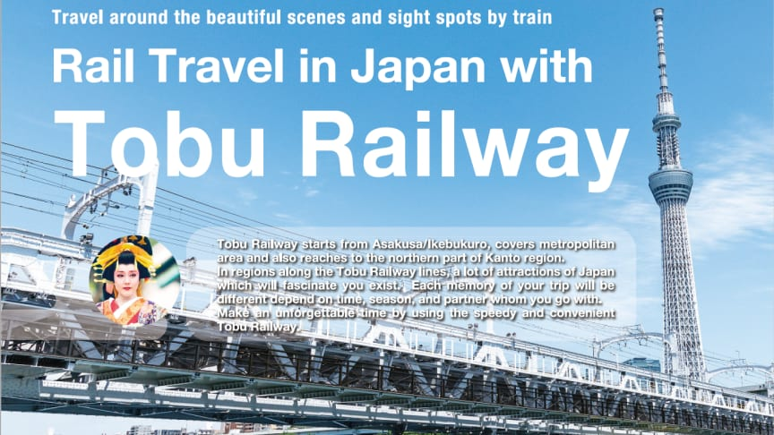 """Tobu Railway Co., Ltd. releases its 2021 tourism information booklet – """"Rail Travel in Japan with Tobu Railway,"""" introducing wonderful, natural, and historical sightseeing locations and experiences along the Tobu Railway line."""