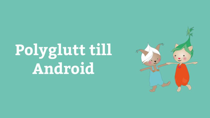 Polyglutt till Android