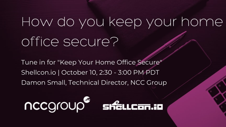"Join NCC Group's Damon Small on 10/10 at 2:30 - 3:00 PM PDT for ""Keep Your Home Office Secure"" as part of Shellcon.io"