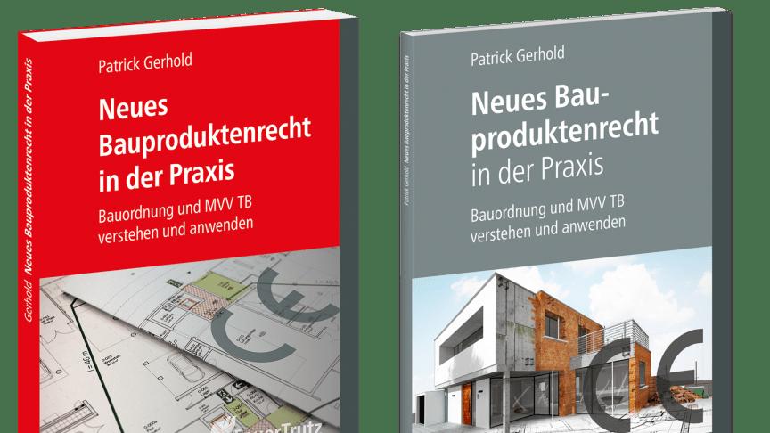 """""""Neues Bauproduktenrecht in der Praxis"""" jetzt in der Verlagsgesellschaft Rudolf Müller und bei FeuerTrutz erschienen"""